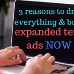 3 Reasons to Drop Everything And Build Expanded Text Ads NOW