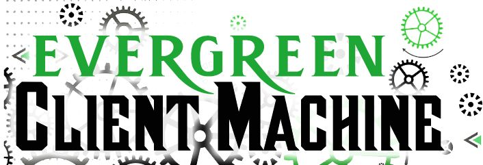 Evergreen Client Machine Review